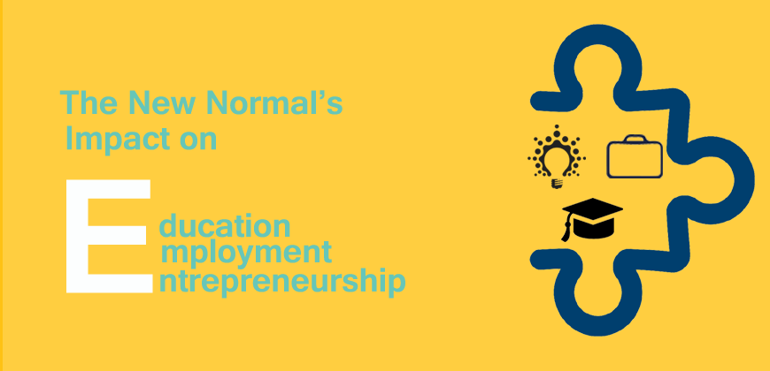 The New Normal – Impact on Education, Employment and Entrepreneurship