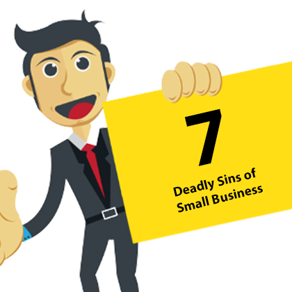 The Seven Deadly Sins of Small Businesses