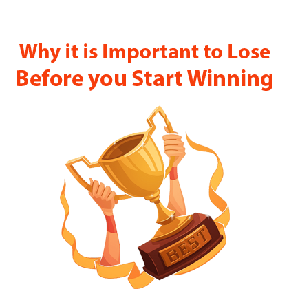 Why it is Important to Lose Before you Start Winning
